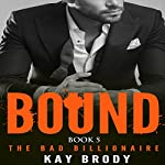 Bound: The Bad Billionaire, Book 5 | Kay Brody