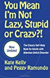 You Mean Im Not Lazy, Stupid or Crazy?!: The Classic Self-Help Book for Adults with Attention Deficit Disorder