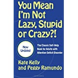 You Mean I'm Not Lazy, Stupid or Crazy?!: The Classic Self-Help Book for Adults with Attention Deficit Disorder ~ Kate Kelly