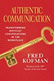 Authentic Communication: Transforming Difficult Conversations in the Workplace