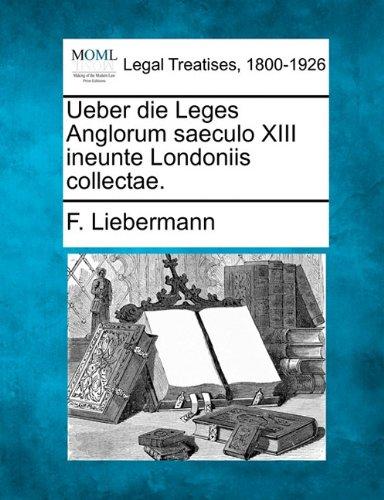 Ueber die Leges Anglorum saeculo XIII ineunte Londoniis collectae.
