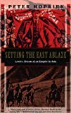 Setting the East Ablaze: Lenins Dream of an Empire in Asia (1568361025) by Peter Hopkirk