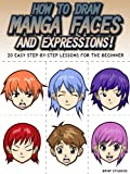 How to Draw Manga Faces and Expressions! 20 Easy Step-by-Step Lessons for the Beginner