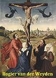 90 Color Paintings of Rogier van der Weyden - Flemish Renaissance Painter (1400 - June 18, 1464) (English Edition)