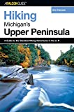 Hiking Michigan's Upper Peninsula (Regional Hiking Series) (0762725885) by Hansen, Eric