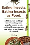 Eating Insects. Eating Insects as Food. Edible Insects and Bugs, Insect Breeding, Most Popular Insects to Eat, Cooking Ideas, Restaurants and Where to by IMB Publishing