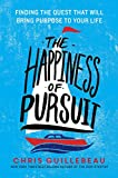 The Happiness of Pursuit: Finding the Quest That Will Bring Purpose to Your Life Kindle Edition