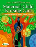 Maternal-Child Nursing Care with the Women's Health Companion: Optimizing Outcomes for Mothers, Children and Families, Revised Edition