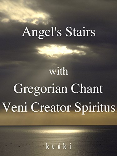 Angel's Stairs with Gregorian Chant : Veni Creator Spiritus