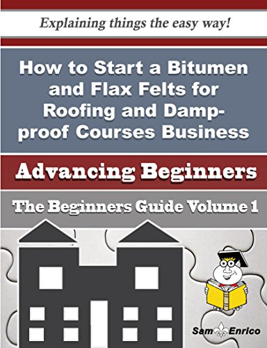 How to Start a Bitumen and Flax Felts for Roofing and Damp-proof Courses Business (Beginners Guide) PDF
