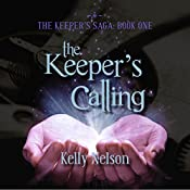 The Keeper's Calling: The Keeper's Saga, Book 1 | [Kelly Nelson]
