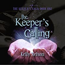 The Keeper's Calling: The Keeper's Saga, Book 1 (       UNABRIDGED) by Kelly Nelson Narrated by James Simenc