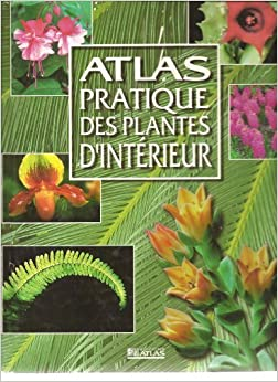 Atlas pratique plantes d 39 interieur 9782731223064 books for Plante dinterieur