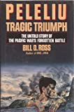 Peleliu: Tragic Triumph: The Untold Story of the Pacific War's Forgotten Battle
