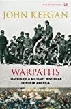Warpaths: Travels of a Military Historian in North America (1844137503) by Keegan, John
