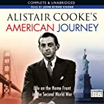 Alistair Cooke's American Journey: Life on the Home Front in the Second World War | Alistair Cooke