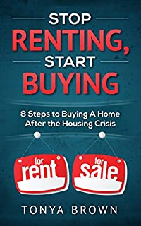 Stop Renting Start Buying: 8 Steps To Buying A Home After The Housing Crisis by Tonya Brown ebook deal