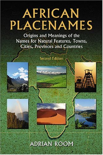 African Placenames: Origins And Meanings Of The Names For Natural Features, Towns, Cities, Provences And Countries front-500043
