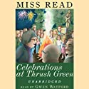 Celebrations at Thrush Green (       UNABRIDGED) by Miss Read Narrated by Gwen Watford