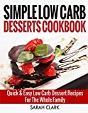 Simple Low Carb Desserts Cookbook  Quick & Easy Low Carb Dessert Recipes For The  Whole Family