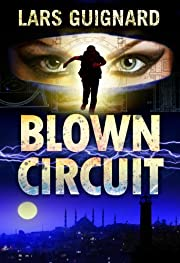 Blown Circuit: Spy Action Adventure for Mystery Thriller Fans (Circuit Series)