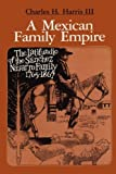 img - for A Mexican Family Empire: The Latifundio of the S nchez Navarro Family, 1765-1867 (Texas Pan American Series) book / textbook / text book