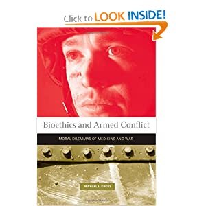 Bioethics and Armed Conflict: Moral Dilemmas of Medicine and War Michael L. Gross