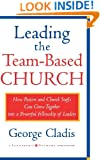 Leading the Team-Based Church: How Pastors and Church Staffs Can Grow Together into a Powerful Fellowship of Leaders A Leadership Network Publication