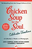 img - for Chicken Soup for the Soul Celebrates Teachers: A Collection in Words and Photographs book / textbook / text book