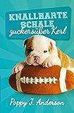 Knallharte Schale - zuckers��er Kerl (German Edition)