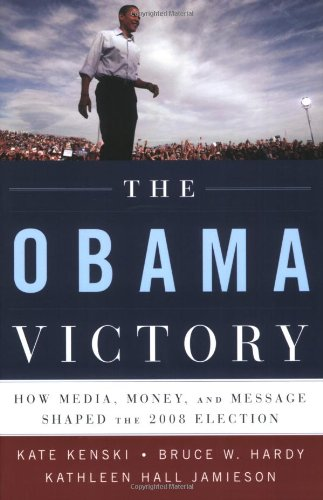 The Obama Victory: How Media, Money, and Message Shaped...