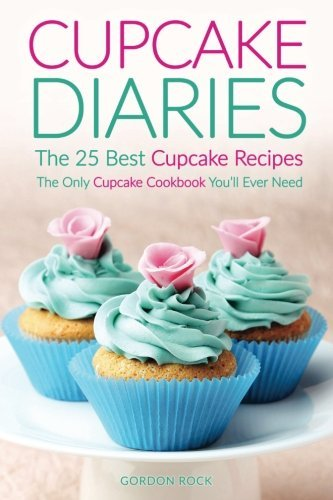 Cupcake Diaries - The 25 Best Cupcake Recipes: The Only Cupcake Cookbook You'll Ever Need (Cupcakes Recipes compare prices)