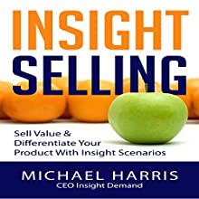 Insight Selling: How to Sell Value & Differentiate Your Product with Insight Scenarios (       UNABRIDGED) by Michael Harris Narrated by Dean Wendt