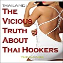 Thailand: The Vicious Truth About Thai Hookers (       UNABRIDGED) by The Blether Narrated by Ron Herczig
