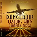 Dangerous Lessons and Guardian Angels: An Airline Pilot's Story Audiobook by P. J. Spivack Narrated by Tom Lennon