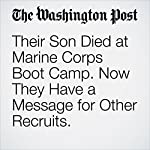 Their Son Died at Marine Corps Boot Camp. Now They Have a Message for Other Recruits. | Dan Lamothe