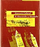 img - for Itinerario cultural de almor vides y almohades : Magreb y Pen nsula Ib rica book / textbook / text book