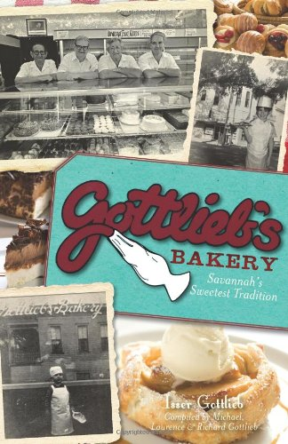Gottlieb's Bakery:: Savannah's Sweetest Tradition by Isser Gottlieb, Compiled by Michael, Laurence & Richard Gottlieb