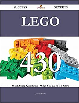 Lego 430 Success Secrets: 430 Most Asked Questions On Lego - What You Need To Know