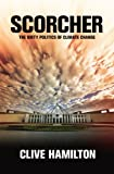 Scorcher: The Dirty Politics of Climate Change (0977594904) by Clive Hamilton