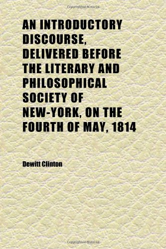 An Introductory Discourse, Delivered Before the Literary and Philosophical Society of New-York, on the Fourth of May, 1814