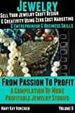 img - for Jewelry: Sell Your Jewelry Craft Design & Creativity Using Zero Cost Marketing Entrepreneur & Business Skills (From Passion To Profit - A Compilation Of More Profitable Jewelry Stories Book 9) book / textbook / text book