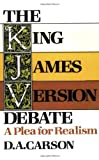 The King James Version Debate: A Plea for Realism (0801024277) by D. A. Carson