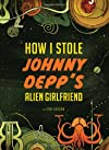 How I Stole Johnny Depp&#39;s Alien Girlfriend