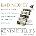 Bad Money (       UNABRIDGED) by Kevin Phillips Narrated by Scott Brick