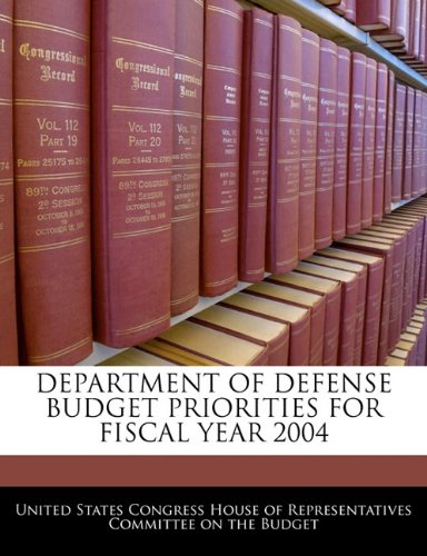 DEPARTMENT OF DEFENSE BUDGET PRIORITIES FOR FISCAL YEAR 2004