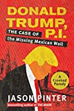 Donald Trump, P.I.: The Case of the Missing Mexican Wall