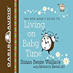 Living on Baby Time: New Moms' Guides (       UNABRIDGED) by Susan Besze Wallace, Monica Reed Narrated by Christian Taylor