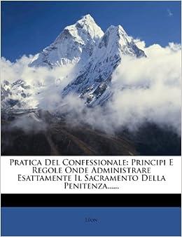 Pratica Del Confessionale: Principi E Regole Onde Administrare