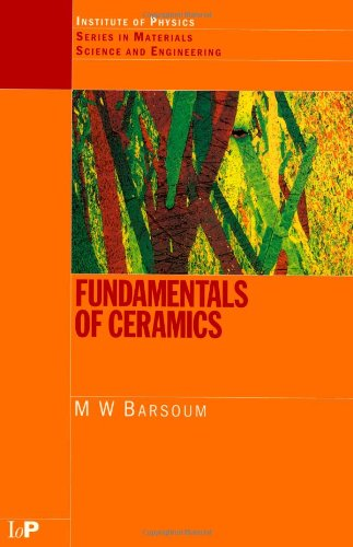Fundamentals of Ceramics (Series in Material Science and...